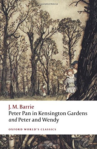 Peter Pan in Kensington Gardens and Peter and Wendy (Oxford World's Classics)
