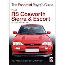 Ford RS Cosworth Sierra & Escort: The Essential Buyer's Guide: All models 1985-1996