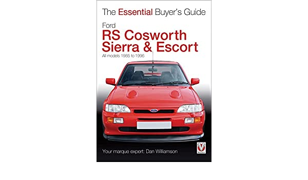 Ford RS Cosworth Sierra & Escort: The Essential Buyers Guide: All models 1985-1996: Dan Williamson: 9781845845261: Amazon.com: Books