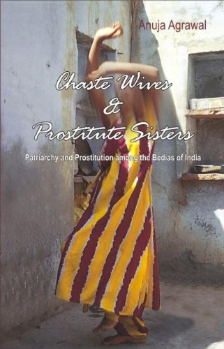 Chaste Wives and Prostitute Sisters: Patriarchy and Prostitution among the Bedias of India