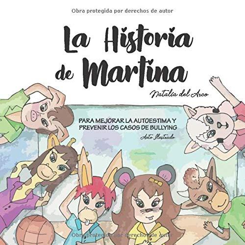 La Historia de Martina: PARA MEJORAR LA AUTOESTIMA Y PREVENIR LOS CASOS DE BULLYING: Amazon.es: del Arco, Natalia: Libros