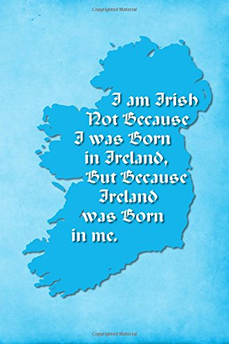 """Vintage Irish Sayings Journal - I Am Irish, Not Because I Was Born in Ireland, But Because Ireland Was Born In Me (Light Blue): 100 page 6"""" x 9"""" Ruled ... Lined Notebook, Blank Diary (Volume 10) pdf epub"""