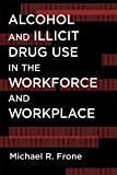 Alcohol and Illicit Drug Use in the Workforce and Workplace