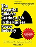The Essential Guide to Getting a Job in the Nuclear Power Industry: How To Secure Full-Time Employment or Contract Work