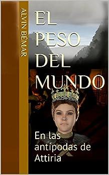 El peso del mundo: En las antípodas de Attiria (Spanish Edition) by [Bémar, Alvin]