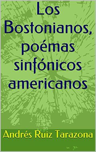 Descargar Libro Los Bostonianos, Poemas Sinfónicos Americanos Andrés Ruiz Tarazona