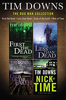 The Bug Man Collection: First the Dead, Less than Dead, Ends of the Earth, and Nick of Time (A Bug Man Novel)