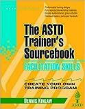 Facilitation Skills: The ASTD Trainer's Sourcebook