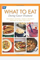 What to Eat During Cancer Treatment: 100 Great-Tasting, Farnily Friendly Recipes to Help You Cope Paperback