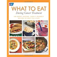 What to Eat During Cancer Treatment: 100 Great-Tasting, Family-Friendly Recipes...