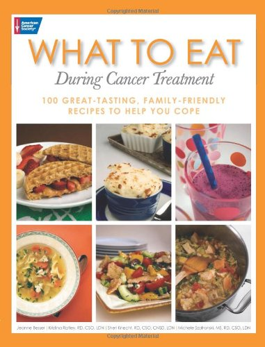 What to Eat During Cancer Treatment: 100 Great-Tasting, Family-Friendly Recipes to Help You Cope by Jeanne Besser, Kristina Ratley, Sheri Knecht, Michele Szafranski