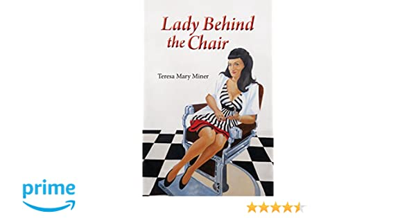 Lady Behind The Chair: Teresa Mary Miner: 9781941069196: Amazon.com: Books