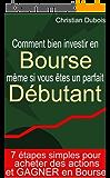 Comment bien investir en Bourse même si vous êtes un parfait débutant . 7 étapes simples pour acheter des actions et gagner en Bourse