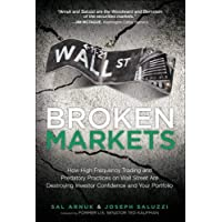 Broken Markets: How High Frequency Trading and Predatory Practices on Wall Street Are Destroying Investor Confidence and…