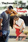 The Sweetest Thing: Caught in a Love Triangle, Cheryline Lawson, 147501578X