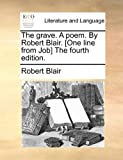 The Grave a Poem by Robert Blair [One Line from Job] The, Robert Blair, 1170874207