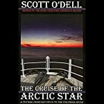The Cruise of the Arctic Star: A Voyage from San Diego to the Columbia River | Scott O'Dell
