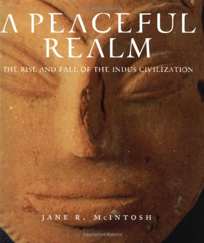 A Peaceful Realm : The Rise And Fall of the Indus Civilization ebook