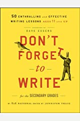 Don't Forget to Write for the Secondary Grades: 50 Enthralling and Effective Writing Lessons (Ages 11 and Up) Kindle Edition