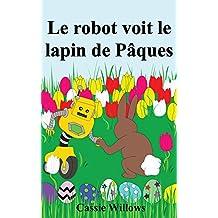 Le robot voit le lapin de Pâques: Une histoire de Pâques pour les enfants (Les amis robots) (French Edition)