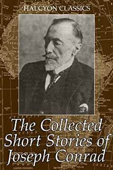The Collected Short Stories of Joseph Conrad: 28 Short Stories in One Volume (Unexpurgated Edition) (Halcyon Classics) by [Conrad, Joseph]