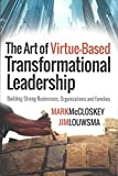 The Art of Virtue-Based Transformational Leadership by Jim Louwsma Mark McCloskey (2014-11-08)