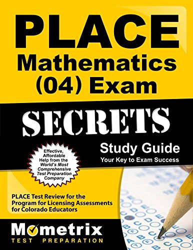 PLACE Mathematics (04) Exam Secrets Study Guide: PLACE Test Review for the Program for Licensing Assessments for Colorado Educators