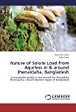 img - for Nature of Solute Load from Aquifers in & around Jhenaidaha, Bangladesh: Groundwater quality in and around the Jhenaidaha Municipality, a South-Western region of Bangladesh book / textbook / text book