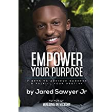 Empower Your Purpose: 7 Keys to Achieve Success and Fulfill Your Destiny