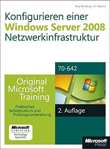 Konfigurieren einer Windows Server 2008-Netzwerkinfrastruktur - Original Microsoft Training für Examen 70-642, : Praktisches Selbststudium Gebundenes Buch – 25. Oktober 2011 J.C. Mackin Tony Northrup 3866459726 978-3-86645-972-4