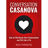 Conversation Casanova: How to Effortlessly Start Conversations and Flirt Like a Pro