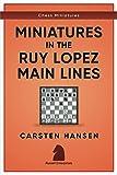 Miniatures In The Ruy Lopez: Main Lines (chess Miniatures)-Carsten Hansen