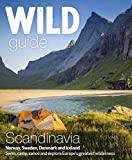 Wild Guide Scandinavia (Norway, Sweden, Denmark and Iceland): Swim, Camp, Canoe and Explore Europe's Greatest Wilderness