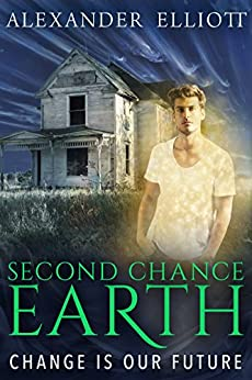 Second Chance Earth: Change Is Our Future by [Elliott, Alexander]
