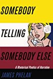 Somebody Telling Somebody Else: A Rhetorical Poetics of Narrative (THEORY INTERPRETATION NARRATIV)