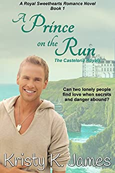A Prince on the Run: The Casteloria Royals (The Casteloria Series Book 1) by [James, Kristy K.]