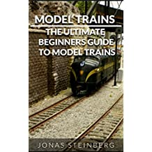 Model Trains: The Ultimate Beginners Guide To Model Trains(Model Trains, Model Train guide, Beginners Guide Model Trains)