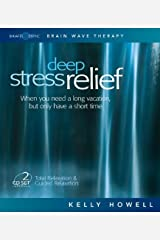 Deep Stress Relief: When You Need a Long Vacation, But Only Have a Short Time: Total Relaxation & Guided Relaxation Audio CD