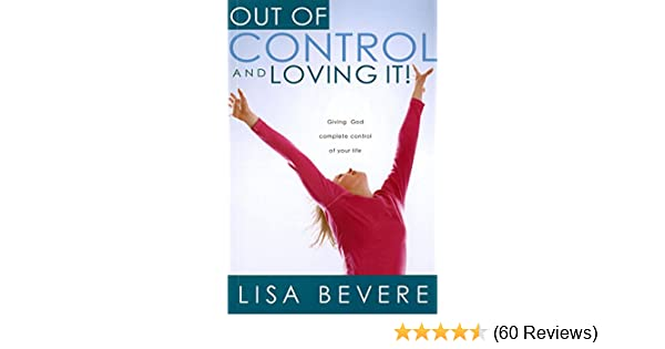 Out of control and loving it giving god complete control of your out of control and loving it giving god complete control of your life kindle edition by lisa bevere religion spirituality kindle ebooks amazon fandeluxe Choice Image