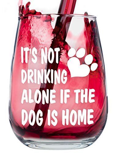 Stemless Funny Wine Glass - It's Not Drinking Alone if the Dog is Home