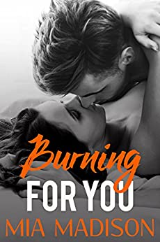 Burning for You: A Steamy Older Man Younger Woman Romance by [Madison, Mia]