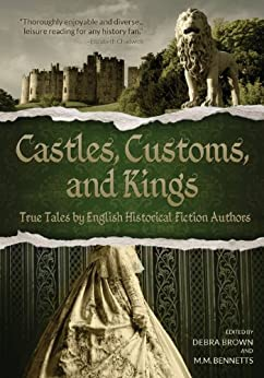 Castles, Customs, and Kings: True Tales by English Historical Fiction Authors by [English Historical Fiction Authors]