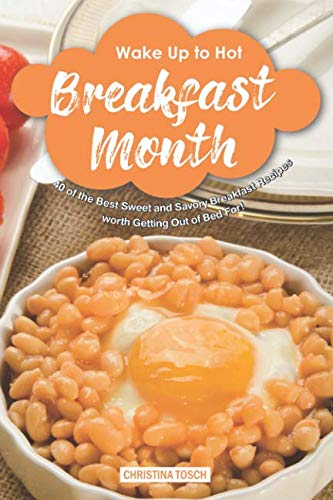 Wake-Up to Hot Breakfast Month: 40 of the Best Sweet and Savory Breakfast Recipes - worth Getting Out of Bed For!