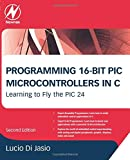 Programming 16-Bit PIC Microcontrollers in C: Learning to Fly the PIC 24, 2e