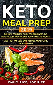 Keto Meal Prep 2019. The New Complete Guide For Beginners. Eat Healthy, Lose Weight, Save Your Time and Money. Easy, High-Fat, Low-Carb Recipes, Meal Plans, Shopping Lists.