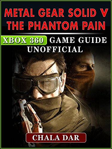 Metal Gear Solid V The Phantom Pain Xbox 360 Game Guide Unofficial (Metal Gear Solid V The Phantom Pain Guide)