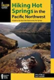Hiking Hot Springs in the Pacific Northwest: A Guide to the Area s Best Backcountry Hot Springs (Regional Hiking Series)