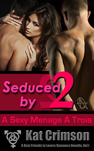 Seduced by 2: A Sexy Ménage à Trois Romance Between Best Friends (A Best Friends to Lovers Romance Novella Book 1) by [Crimson, Kat]