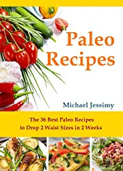 Paleo Recipes: The 36 Best Paleo Recipes to Drop 2 Waist Sizes in 2 Weeks (Delicious Paleo Recipes) (English Edition)