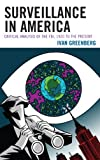 Surveillance in America : Critical Essays on the FBI, 1920 to the Present, Greenberg, Ivan, 0739172476
